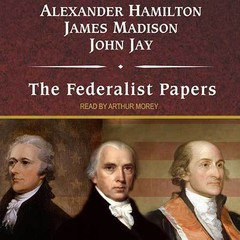 The Federalist Papers Audiobook, by Alexander Hamilton, James Madison, John Jay