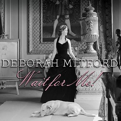 Wait for Me!: Memoirs Audiobook, by Deborah Mitford