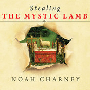 Stealing the Mystic Lamb: The True Story of the Worlds Most Coveted Masterpiece Audiobook, by Noah Charney