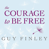The Courage to Be Free: Discover Your Original Fearless Self Audiobook, by Guy Finley