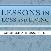 Lessons in Loss and Living: Hope and Guidance for Confronting Serious Illness and Grief Audiobook, by Michele A. Reiss