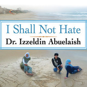 I Shall Not Hate: A Gaza Doctors Journey on the Road to Peace and Human Dignity Audiobook, by Izzeldin Abuelaish