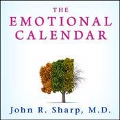The Emotional Calendar: Understanding Seasonal Influences and Milestones to Become Happier, More Fulfilled, and in Control of Your Life Audiobook, by John R. Sharp