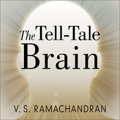 The Tell-Tale Brain: A Neuroscientists Quest for What Makes Us Human, by V. S. Ramachandran