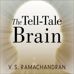 The Tell-Tale Brain: A Neuroscientists Quest for What Makes Us Human Audiobook, by V. S. Ramachandran