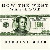 How the West Was Lost: Fifty Years of Economic Folly—and the Stark Choices Ahead, by Dambisa Moyo