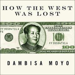 How the West Was Lost: Fifty Years of Economic Folly---and the Stark Choices Ahead Audiobook, by Dambisa Moyo