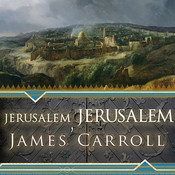 Jerusalem, Jerusalem: How the Ancient City Ignited Our Modern World, by James Carroll