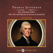 The Jefferson Bible: The Life and Morals of Jesus of Nazareth, by Thomas Jefferson