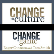 Change the Culture, Change the Game: The Breakthrough Strategy for Energizing Your Organization and Creating Accountability for Results Audiobook, by Roger Connors