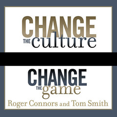 Change the Culture, Change the Game: The Breakthrough Strategy for Energizing Your Organization and Creating Accountability for Results Audiobook, by Roger Connors, Tom Smith