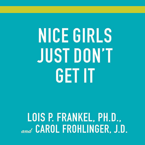 Printable Nice Girls Just Don't Get It: 99 Ways to Win the Respect You Deserve, the Success You've Earned, and the Life You Want Audiobook Cover Art