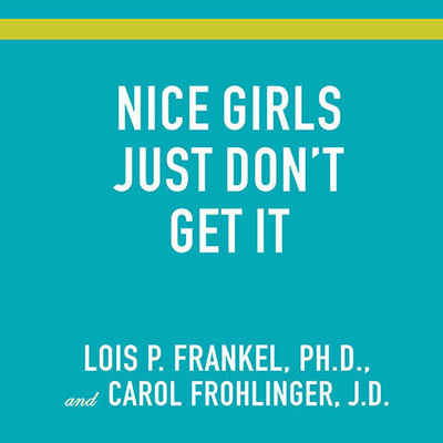 Nice Girls Just Don't Get It: 99 Ways to Win the Respect You Deserve, the Success Youve Earned, and the Life You Want Audiobook, by Lois P. Frankel