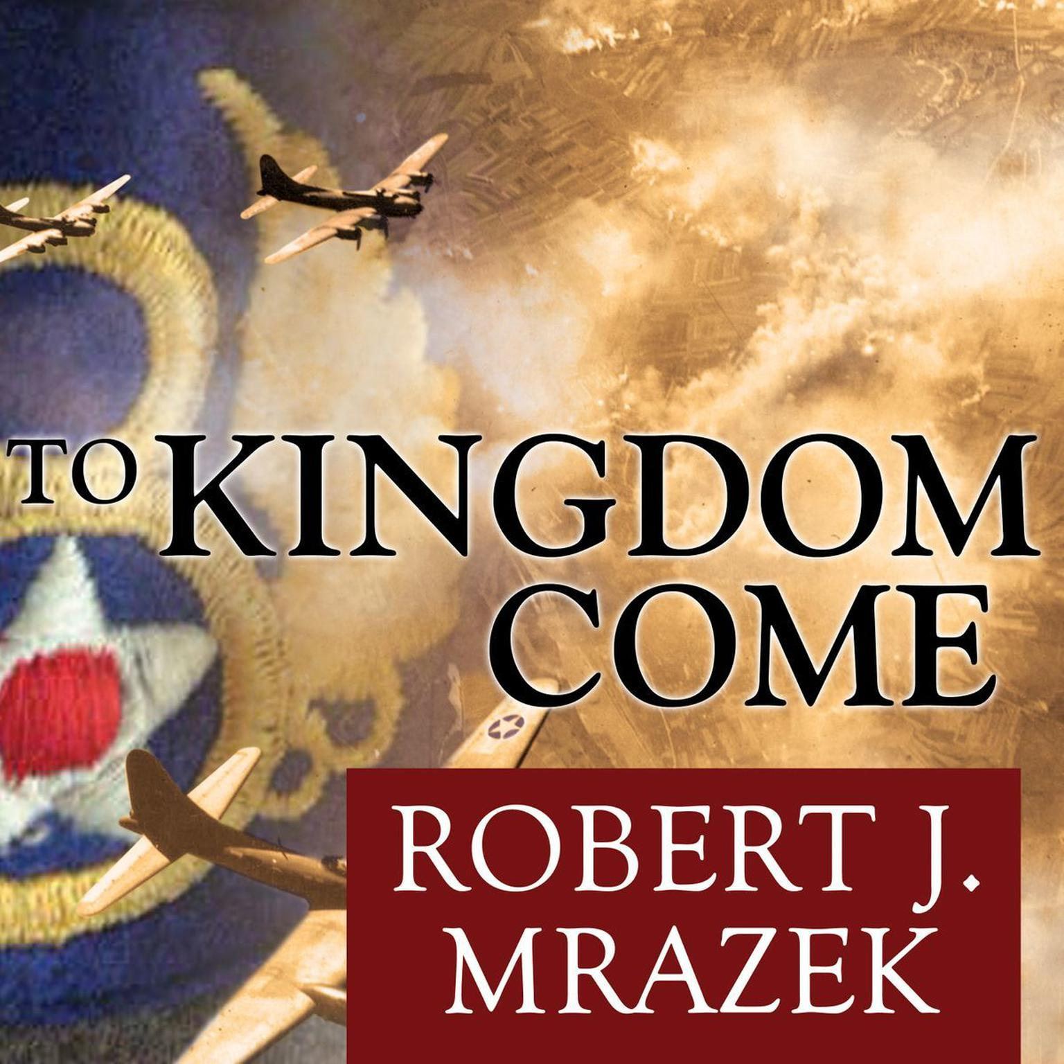 Printable To Kingdom Come: An Epic Saga of Survival in the Air War Over Germany Audiobook Cover Art