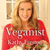 Veganist: Lose Weight, Get Healthy, Change the World, by Kathy Freston