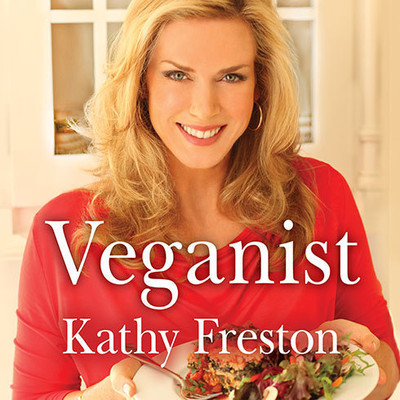 Veganist: Lose Weight, Get Healthy, Change the World Audiobook, by Kathy Freston