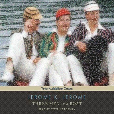 Three Men in a Boat (To Say Nothing of the Dog) Audiobook, by