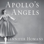 Apollos Angels: A History of Ballet, by Jennifer Homans
