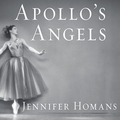 Apollos Angels: A History of Ballet Audiobook, by Jennifer Homans