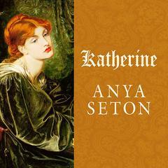 Katherine: A Novel Audiobook, by Anya Seton