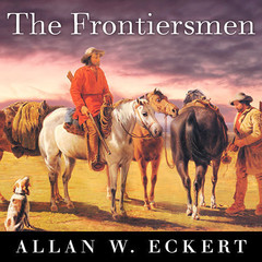 The Frontiersmen: A Narrative Audiobook, by Allan W. Eckert