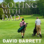 Golfing with Dad: The Games Greatest Players Reflect on Their Fathers and the Game They Love Audiobook, by David Barrett
