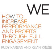 We: How to Increase Performance and Profits Through Full Engagement, by Rudy Karsan, Kevin Kruse