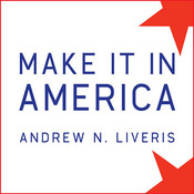 Make It in America: The Case for Re-Inventing the Economy Audiobook, by Andrew N. Liveris