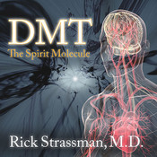DMT: The Spirit Molecule: A Doctors Revolutionary Research into the Biology of Near-Death and Mystical Experiences Audiobook, by Rick Strassman