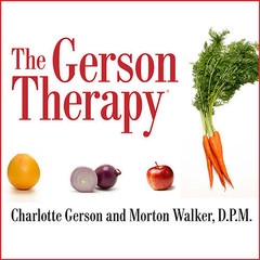 The Gerson Therapy: The Proven Nutritional Program for Cancer and Other Illnesses Audiobook, by Charlotte Gerson, Morton Walker