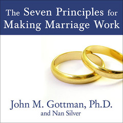 The Seven Principles for Making Marriage Work: A Practical Guide from the Countrys Foremost Relationship Expert Audiobook, by John M. Gottman, John M. Gottman, Nan Silver