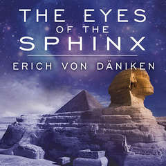 The Eyes of the Sphinx: The Newest Evidence of Extraterrestrial Contact in Ancient Egypt Audiobook, by Erich von Däniken