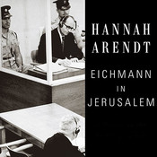 Eichmann in Jerusalem: A Report on the Banality of Evil, by Hannah Arendt