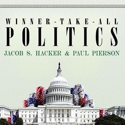 Winner-Take-All Politics: How Washington Made the Rich Richer--and Turned Its Back on the Middle Class Audiobook, by Jacob S. Hacker