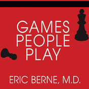 Games People Play: The Basic Handbook of Transactional Analysis Audiobook, by Eric Berne