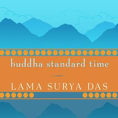 Buddha Standard Time: Awakening to the Infinite Possibilities of Now Audiobook, by Surya Das