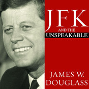 JFK and the Unspeakable: Why He Died and Why It Matters, by James W. Douglass