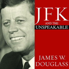 JFK and the Unspeakable: Why He Died and Why It Matters Audiobook, by James W. Douglass