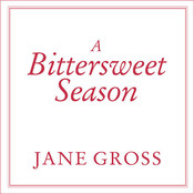 A Bittersweet Season: Caring for Our Aging Parents---And Ourselves, by Jane Gross