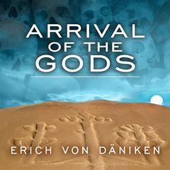 Arrival of the Gods: Revealing the Alien Landing Sites of Nazca Audiobook, by Erich von Däniken