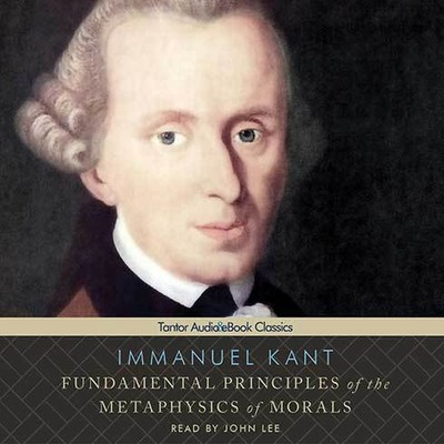 Fundamental Principles of the Metaphysics of Morals Audiobook, by Immanuel Kant
