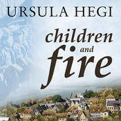 Children and Fire: A Novel, by Ursula Hegi