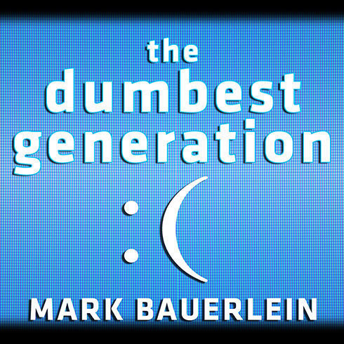 Printable The Dumbest Generation: How the Digital Age Stupefies Young Americans and Jeopardizes Our Future (Or, Don't Trust Anyone Under 30) Audiobook Cover Art