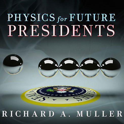 Printable Physics for Future Presidents: The Science Behind the Headlines Audiobook Cover Art