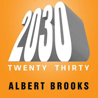 2030: The Real Story of What Happens to America Audiobook, by Albert Brooks