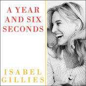 A Year and Six Seconds: A Love Story, by Isabel Gillies