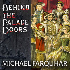 Behind the Palace Doors: Five Centuries of Sex, Adventure, Vice, Treachery, and Folly from Royal Britain Audiobook, by Michael Farquhar