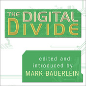 The Digital Divide: Writings For and Against Facebook, Youtube, Texting, and the Age of Social Networking Audiobook, by various authors, Mark Bauerlein