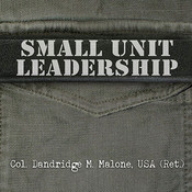 Small Unit Leadership: A Commonsense Approach, by Dandridge M. Malone