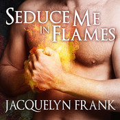 Seduce Me in Flames, by Jacquelyn Frank